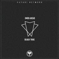 Omen Ahead - Deadly Tribe  (Original Mix)