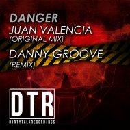 JUAN VALENCIA  - Danger (DANNY GROOVE Remix)