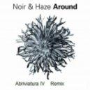 Noir & Haze - Around (Abriviatura IV Remix)