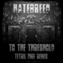Hatebreed - To The Threshold (Tetril DNB Remix feat. Metaled cover vocal) (Original Mix)