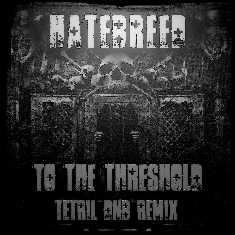 Hatebreed - To The Threshold (Tetril DNB Remix. Instrumental version) (Original Mix)