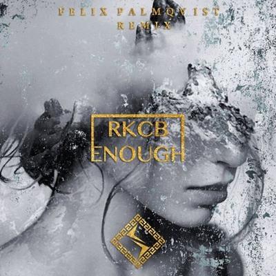 RCKB - Enough (Felix Palmqvist Remix)