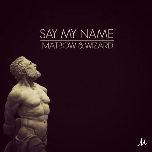 Matbow & Wizard - Say My Name (Original mix)