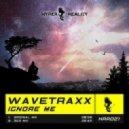 Wavetraxx - Ignore Me (Original Mix)