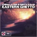 Chris Later & Dirty Palm - Eastern Ghetto (Extended Mix)