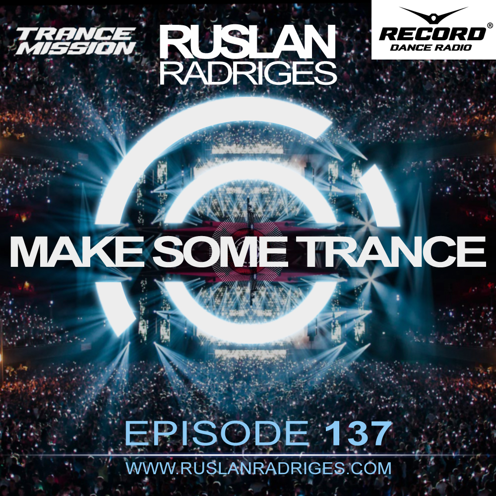 Ruslan Radriges - Make Some Trance 137 (Radio Show)