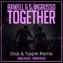 Axwell & S. Ingrosso - Together (Diaz & Taspin Remix) (Original Mix)