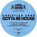 Christian Arno - Gotta Be House (Original Mix)