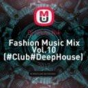 Dj Nikita Nik - Fashion Music Mix Vol.10 (#Club#DeepHouse)   (.)