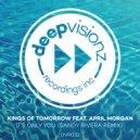 Kings Of Tomorrow feat. April Morgan - It\'s Only You (Sandy Rivera Remix)