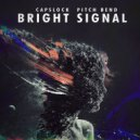 Capslock & Pitch Bend - Bright Signal (Original Mix)