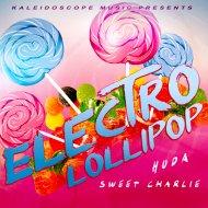Huda Hudia & Sweet Charlie - Electro Lollipop! (Original Mix)