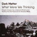 Dark Matter - What Were We Thinking  (Airwave Remix)