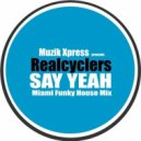 Realcyclers - Say Yeah (Miami Funky House Mix)