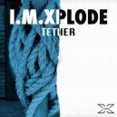 I.M.XPLODE - Tether (Original Mix)