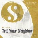 B.JINX - Tell Your Neighbor  (Original Mix)