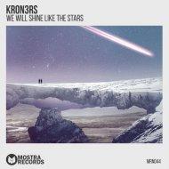 Kron3rs - We Will Shine Like The Stars (Original Mix)