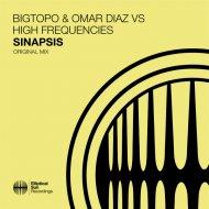 Bigtopo & Omar Diaz & High Frequencies - Sinapsis (Original Mix)