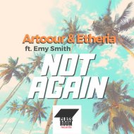 Artoour & Etheria - Not Again Feat. Emy Smith (Original mix)