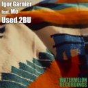 Igor Garnier feat. Mo & Igor Garnier & Mo - Used 2BU (Original Mix)