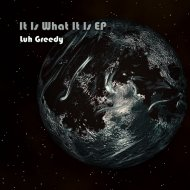 Luh Greedy - It Is What It Is (Original Mix)