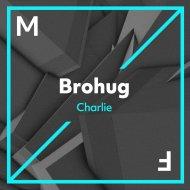 BROHUG - Charlie (Original Mix)