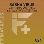 Sasha Virus - Things We Do  (Space Jump Salute Remix)