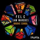 Fel C, Sam Marques - Groove School (Original Mix)