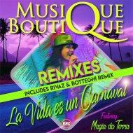 Musique Boutique feat. Magia Da Terra  - La Vida Es Un Carnaval  (Rivaz & Botteghi Remix)