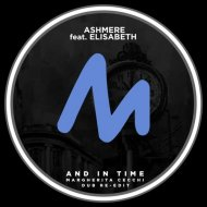 Ashmere & Elisabeth - And in Time  (Margherita Cecchi Dub Re-Edit)