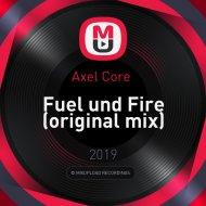 Axel Core  -  Fuel und Fire (original mix)