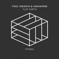 Timo Veranta, Henheimer - Flat Earth (Original Mix)