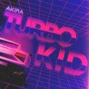 Akira - Turbo Kid (Original Mix)