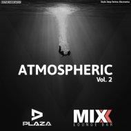 Dj Plaza - Atmospheric Vol.2 (Lounge Bar MIXX Special)