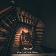 Jaykat feat. Flamey - More Love (Original)