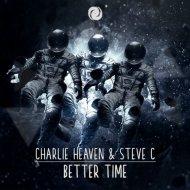Charlie Heaven & Steve C - Better Time (Original Mix)