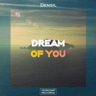 Densil   - Dream Of You (Original Mix)
