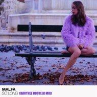 Malfa - So Long (Barthez Bootleg Mix)