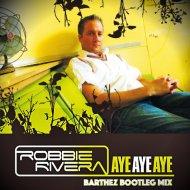 Robbie Rivera - Aye Aye Aye (Barthez Bootleg Mix)