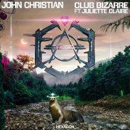 John Christian feat. Juliette Claire - Club Bizarre (Original Mix)