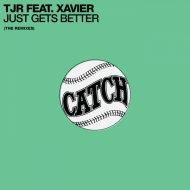 TJR Feat. Xavier - Just Gets Better (SBTRKT Mix)