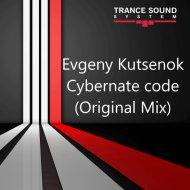 Evgeny Kutsenok - Cybernate code (Original Mix)