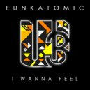 Funkatomic - I Wanna Feel (Original Mix)
