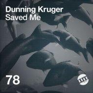 Dunning Kruger - Saved Me  (Original Mix)