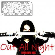 Enice&Choco - Out All Night (Original Mix)