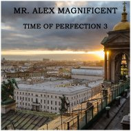Mr. Alex Magnificent - Time Of Perfection 3 ()
