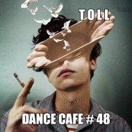 T o l l  - Dance Cafe # 48 @ 2019 ()