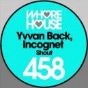 Yvvan Back & Incognet - Shout (Original Mix)