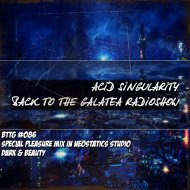 ACID SINGULARITY - BACK TO THE GALATEA #086 /w Guest Acid Singularity (Jule 2019) (radioshow)