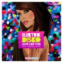 Elektrik Disko feat. Marina Davis - Love Like This  (Club Mix)